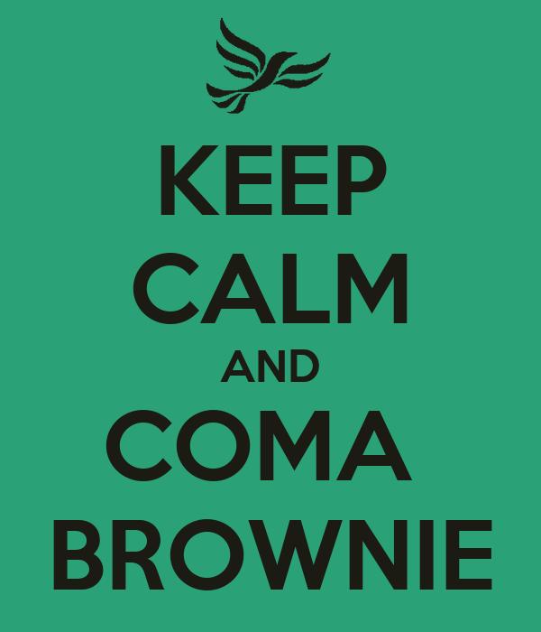 KEEP CALM AND COMA  BROWNIE