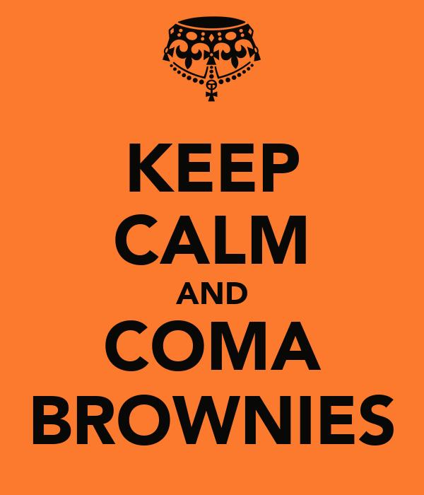 KEEP CALM AND COMA BROWNIES