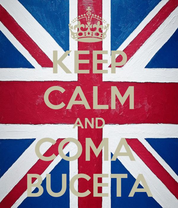 KEEP CALM AND COMA  BUCETA