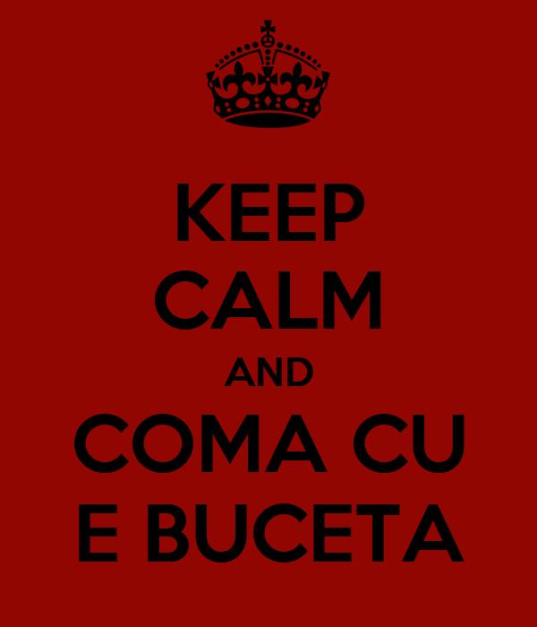 KEEP CALM AND COMA CU E BUCETA