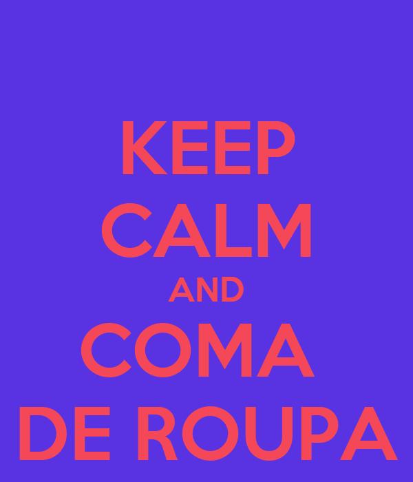 KEEP CALM AND COMA  DE ROUPA