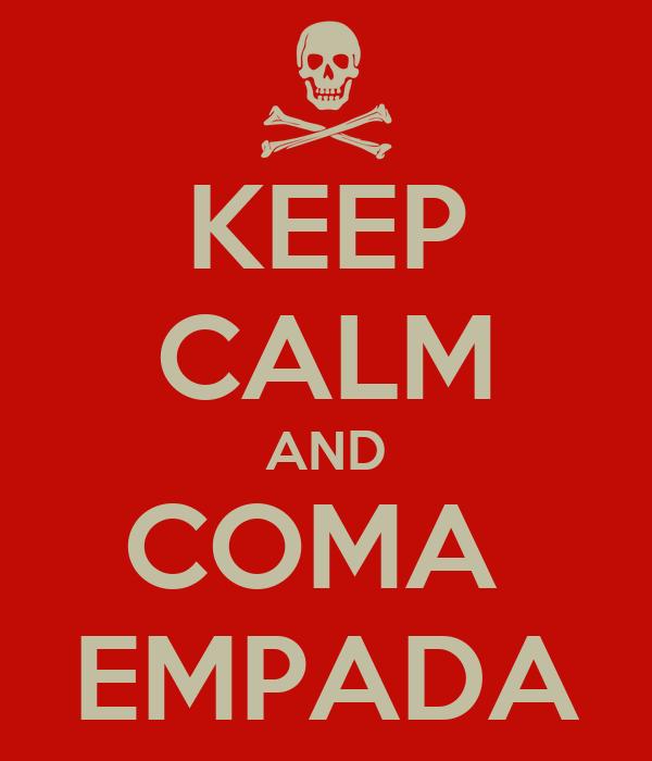 KEEP CALM AND COMA  EMPADA