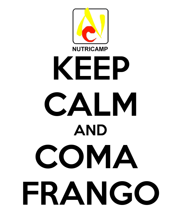KEEP CALM AND COMA  FRANGO