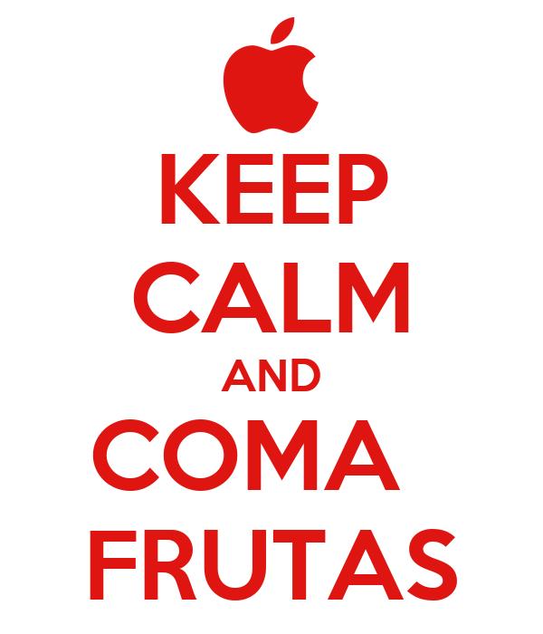 KEEP CALM AND COMA   FRUTAS