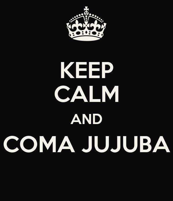 KEEP CALM AND COMA JUJUBA