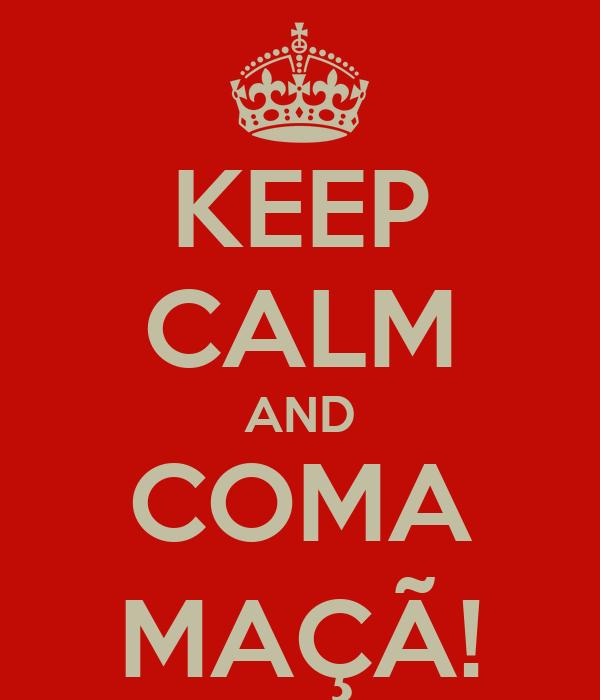 KEEP CALM AND COMA MAÇÃ!