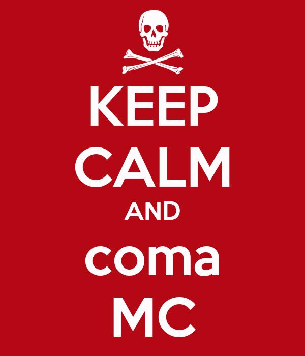KEEP CALM AND coma MC