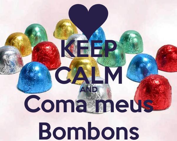 KEEP CALM AND Coma meus Bombons