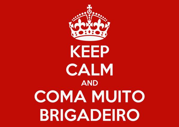 KEEP CALM AND COMA MUITO BRIGADEIRO