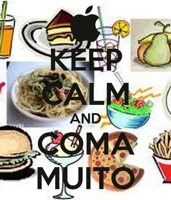 KEEP CALM AND COMA MUITO