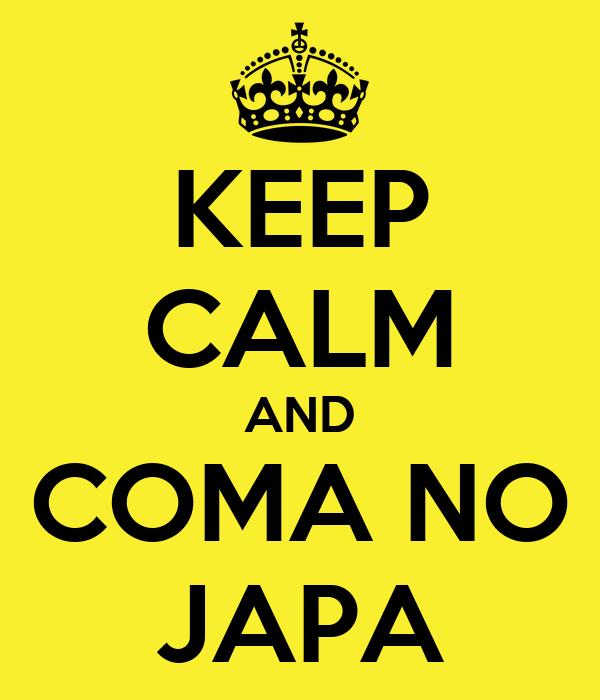 KEEP CALM AND COMA NO JAPA