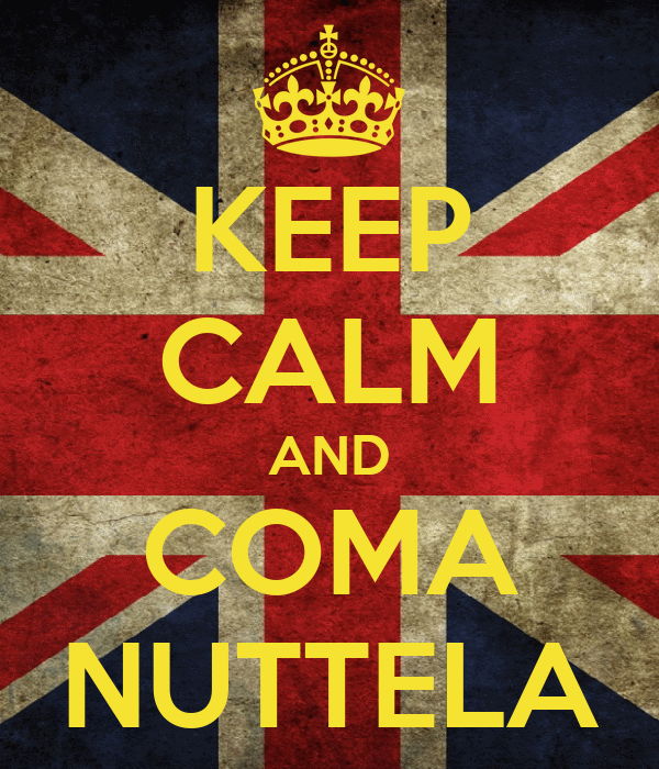 KEEP CALM AND COMA NUTTELA