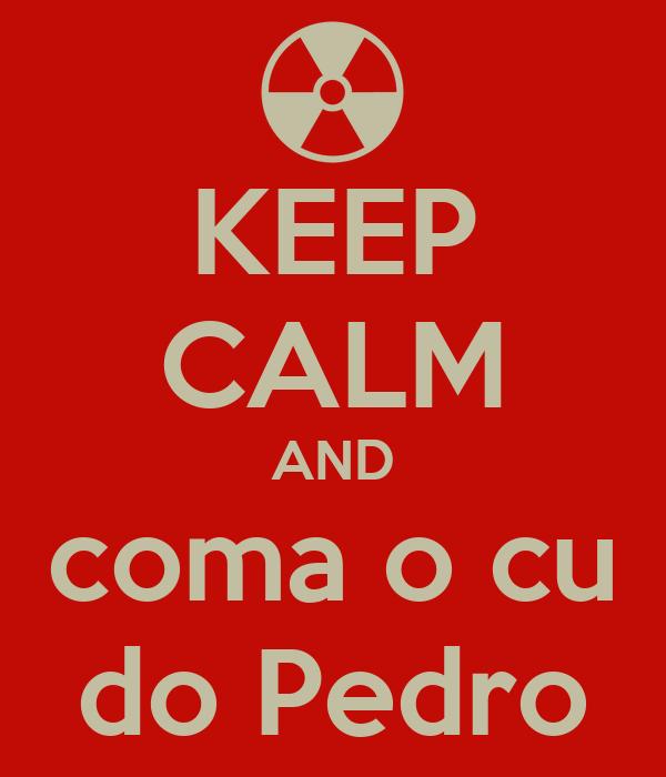 KEEP CALM AND coma o cu do Pedro