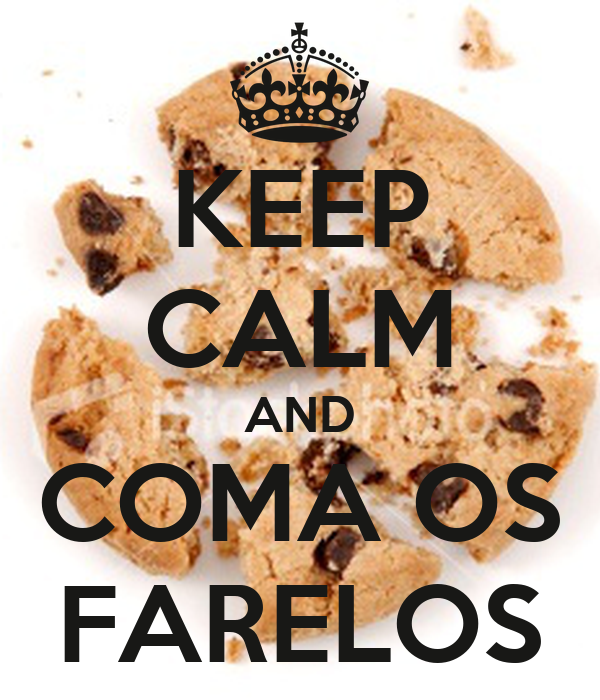 KEEP CALM AND COMA OS FARELOS