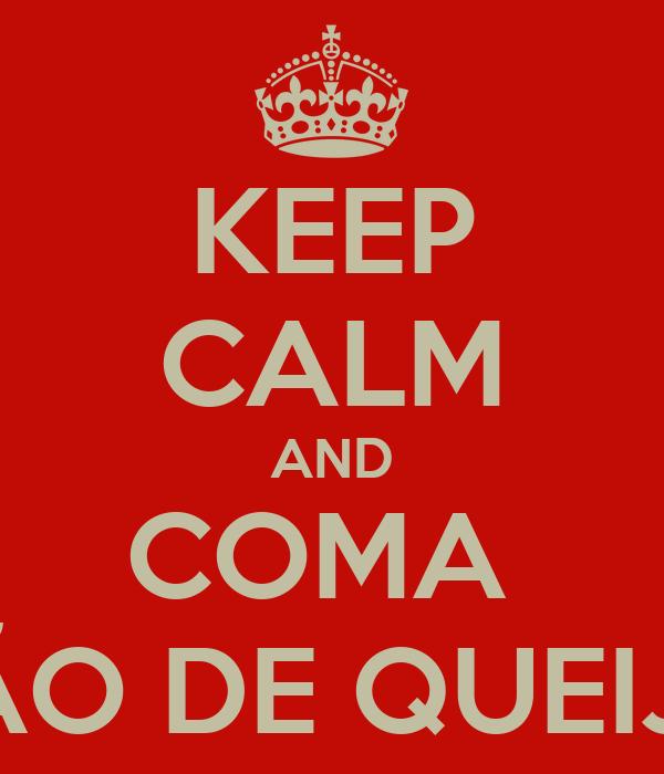 KEEP CALM AND COMA  PÃO DE QUEIJO
