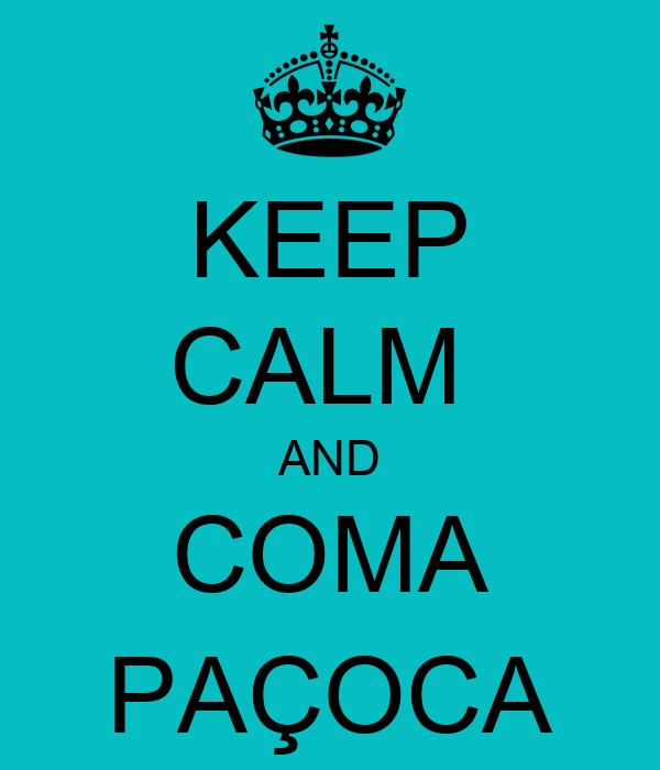 KEEP CALM  AND COMA PAÇOCA