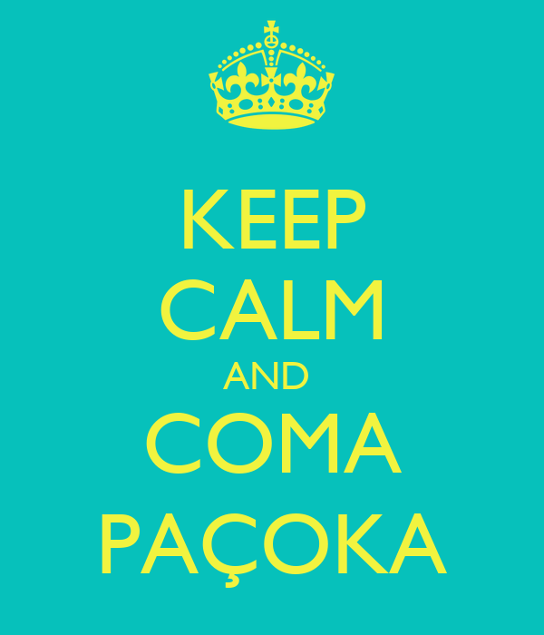 KEEP CALM AND  COMA PAÇOKA