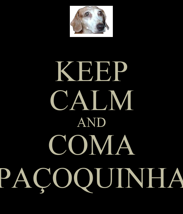 KEEP CALM AND COMA PAÇOQUINHA