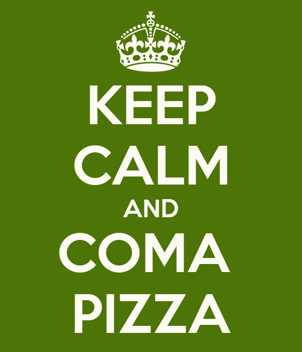 KEEP CALM AND COMA  PIZZA