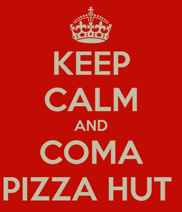 KEEP CALM AND COMA PIZZA HUT