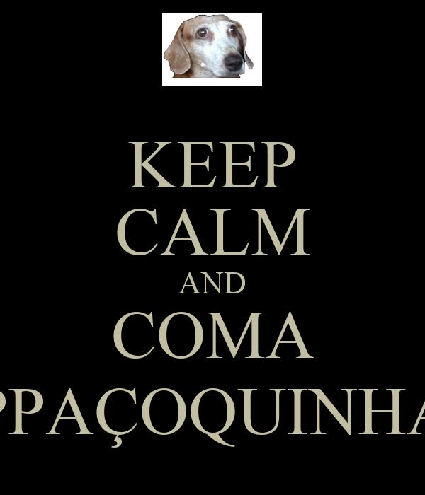 KEEP CALM AND COMA PPAÇOQUINHA