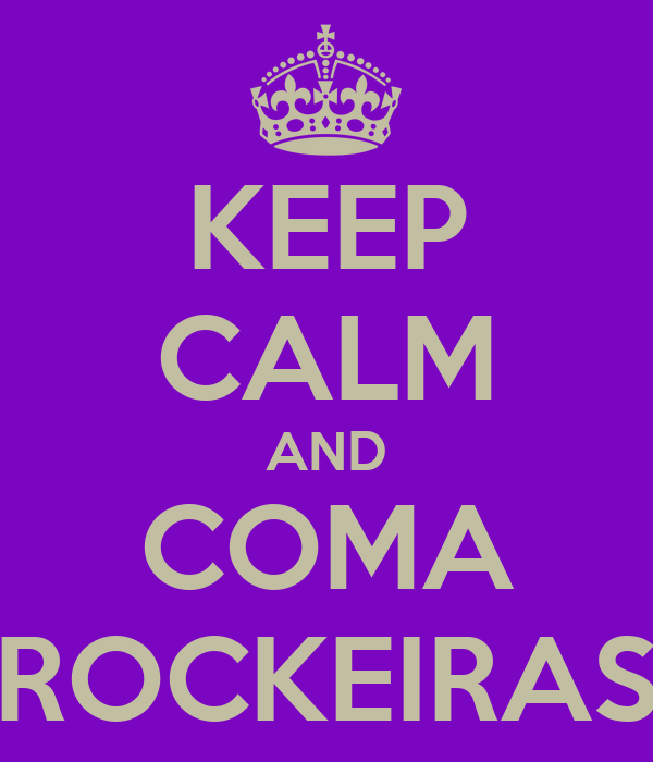 KEEP CALM AND COMA ROCKEIRAS