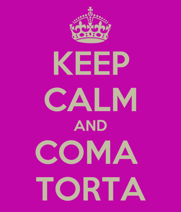 KEEP CALM AND COMA  TORTA