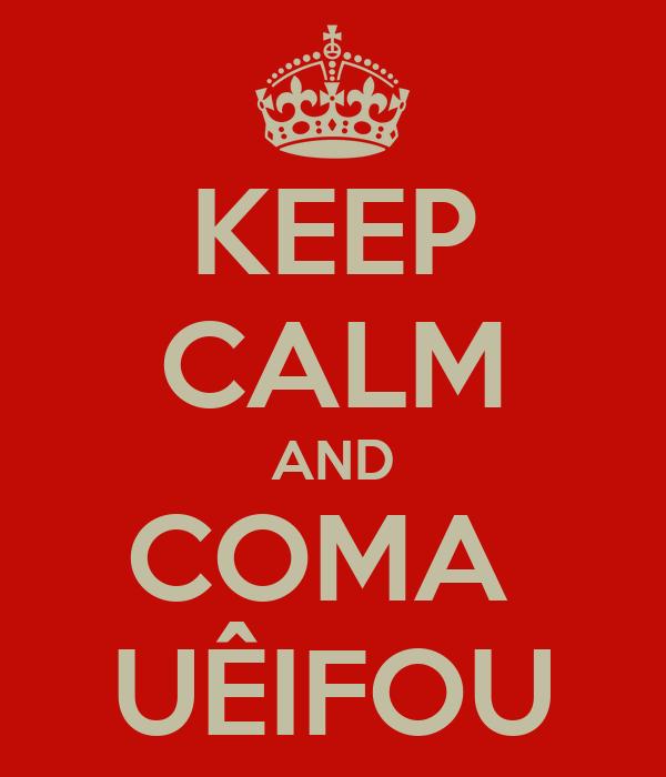 KEEP CALM AND COMA  UÊIFOU