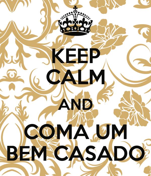 KEEP CALM AND COMA UM BEM CASADO