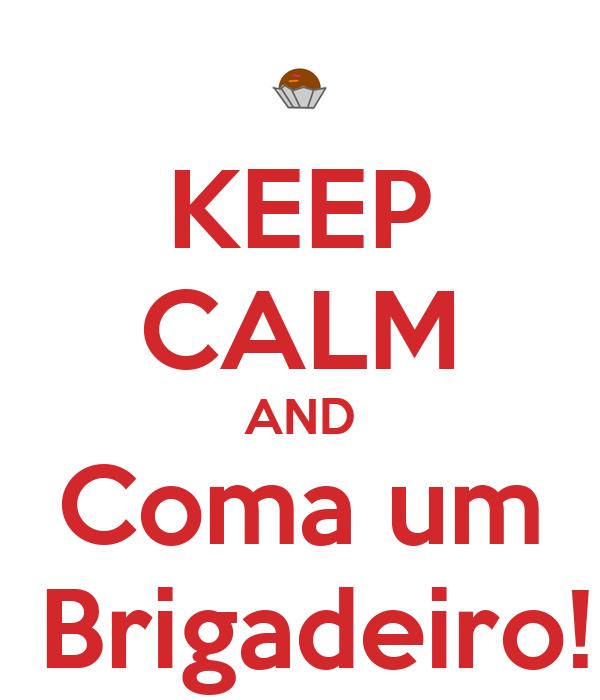 KEEP CALM AND Coma um  Brigadeiro!