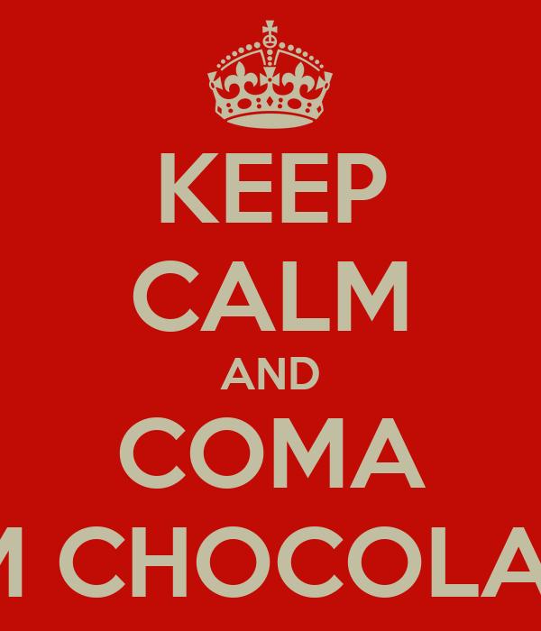 KEEP CALM AND COMA UM CHOCOLATE