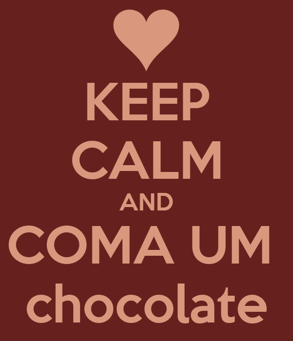KEEP CALM AND COMA UM  chocolate