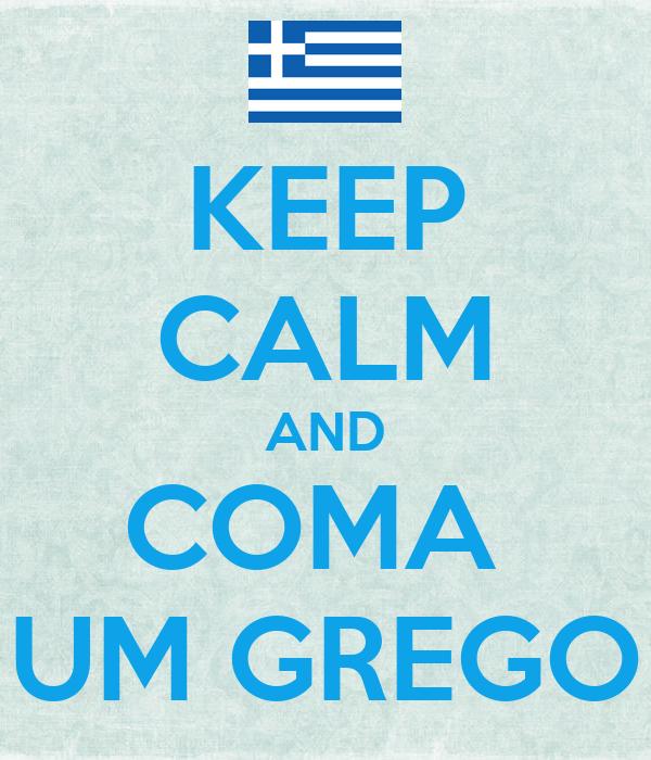 KEEP CALM AND COMA  UM GREGO