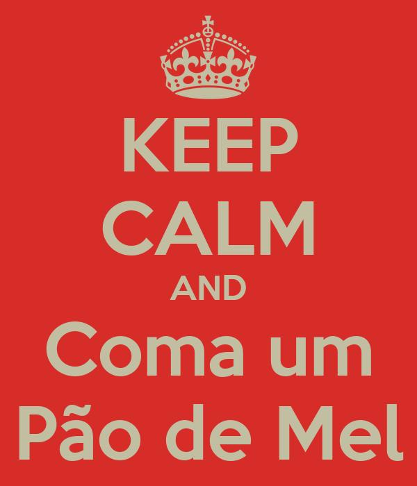 KEEP CALM AND Coma um Pão de Mel