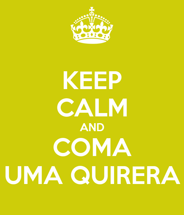 KEEP CALM AND COMA UMA QUIRERA