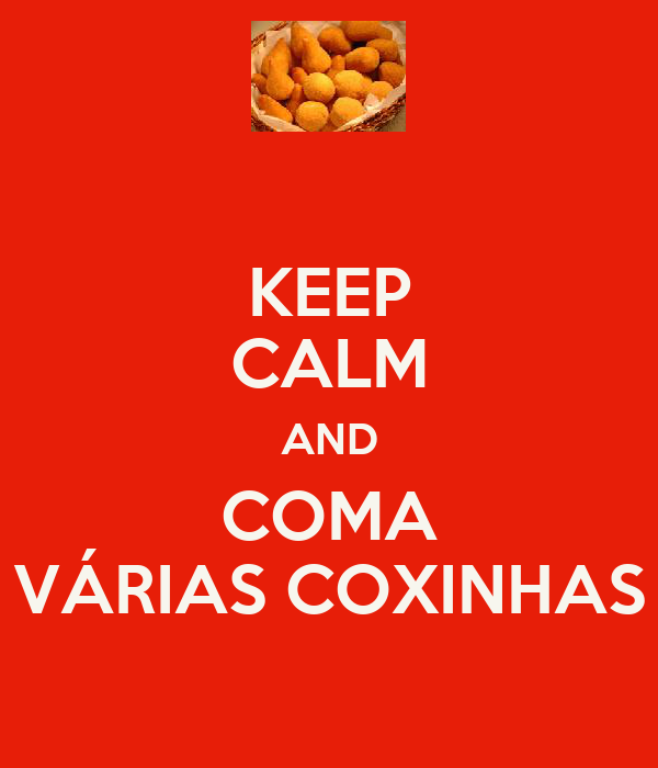 KEEP CALM AND COMA VÁRIAS COXINHAS