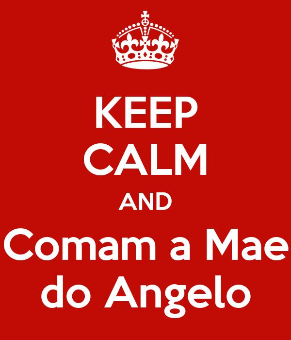 KEEP CALM AND Comam a Mae do Angelo