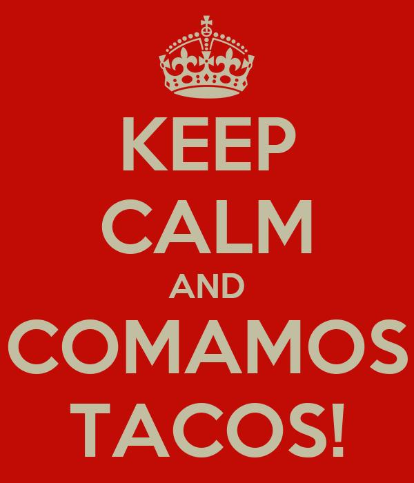 KEEP CALM AND COMAMOS TACOS!