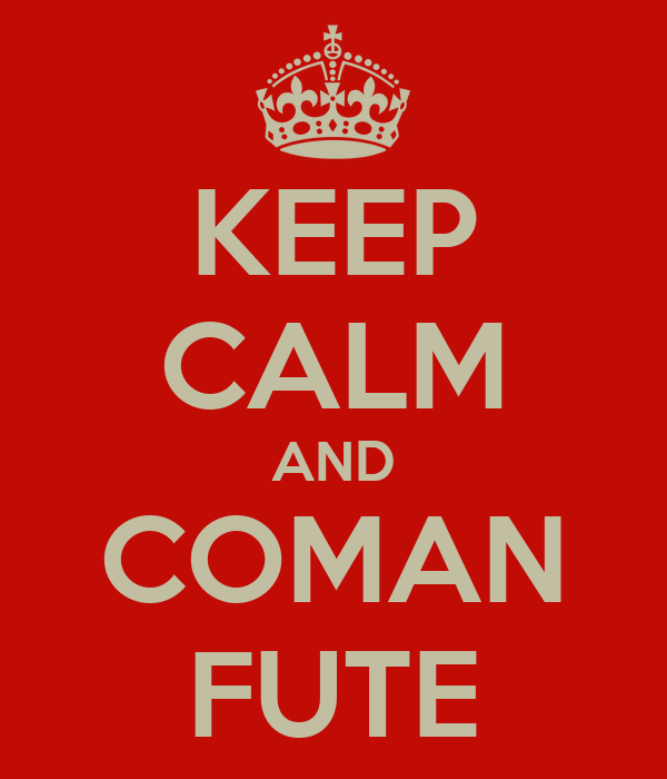 KEEP CALM AND COMAN FUTE