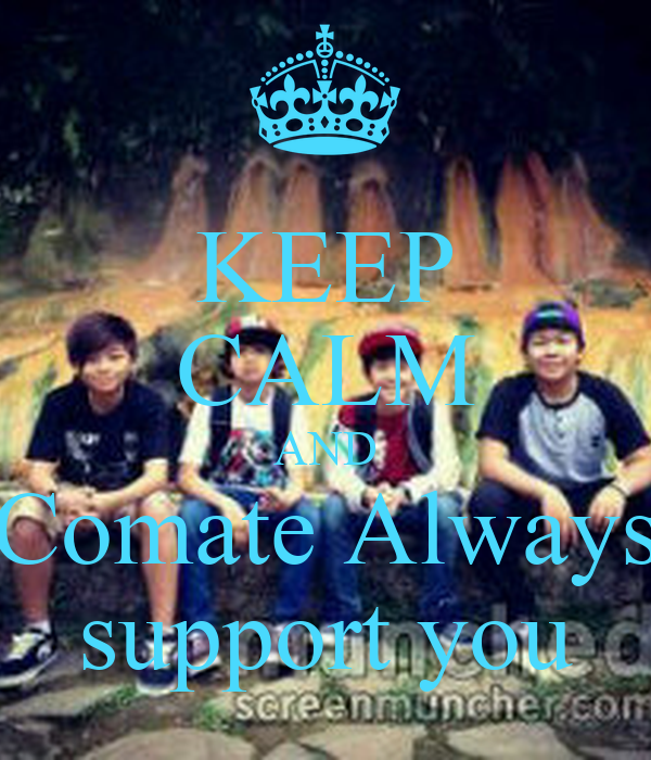 KEEP CALM AND Comate Always support you