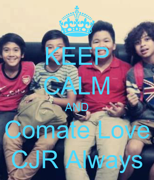 KEEP CALM AND Comate Love CJR Always