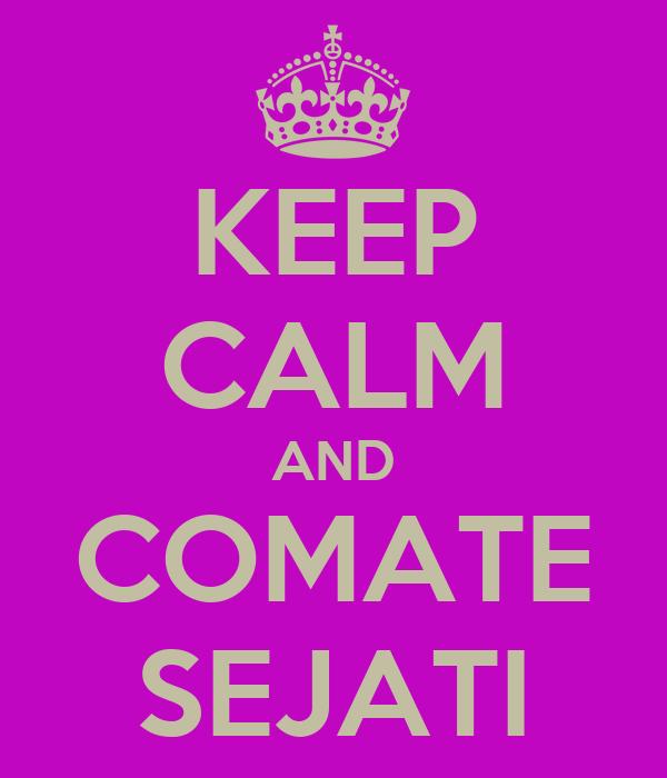KEEP CALM AND COMATE SEJATI