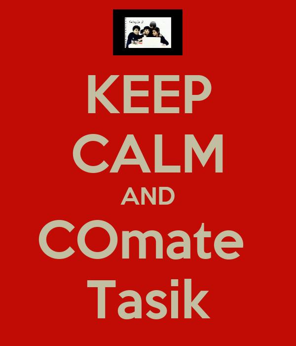 KEEP CALM AND COmate  Tasik