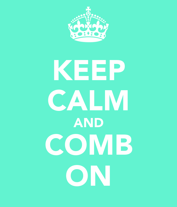 KEEP CALM AND COMB ON