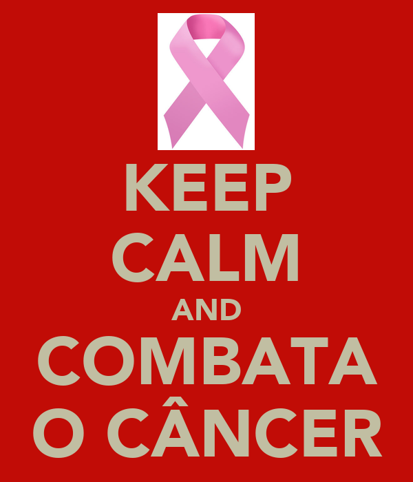 KEEP CALM AND COMBATA O CÂNCER