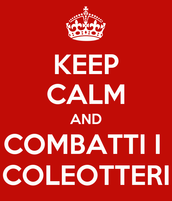 KEEP CALM AND COMBATTI I  COLEOTTERI