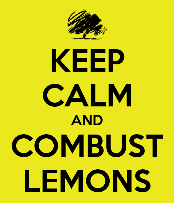 KEEP CALM AND COMBUST LEMONS