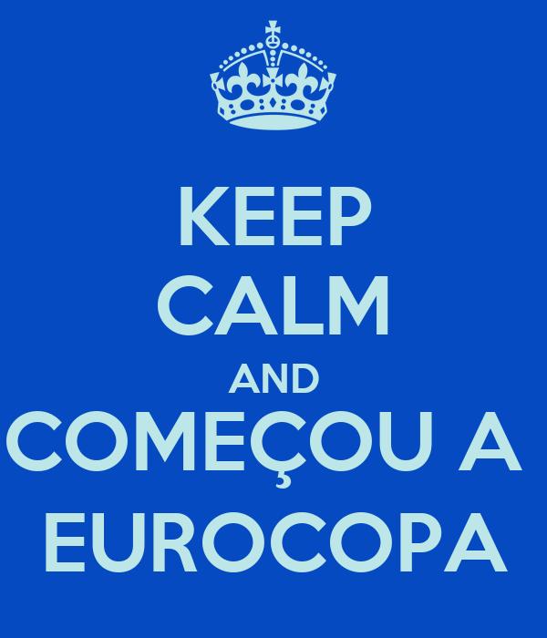 KEEP CALM AND COMEÇOU A  EUROCOPA