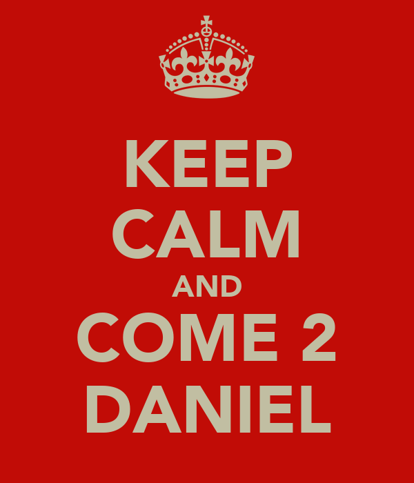 KEEP CALM AND COME 2 DANIEL