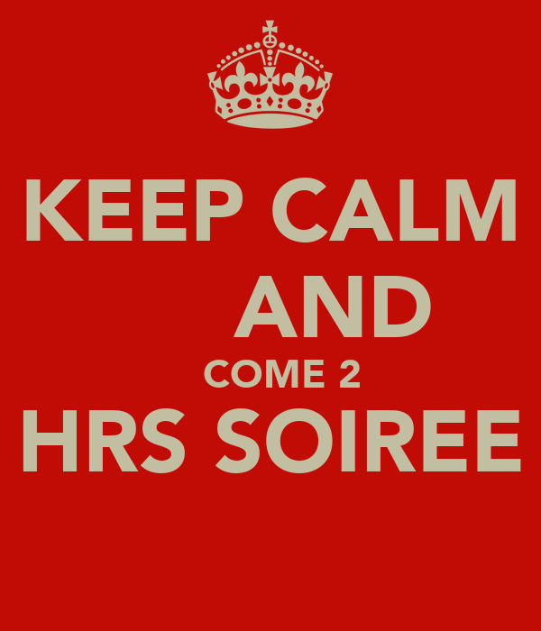 KEEP CALM      AND   COME 2 HRS SOIREE